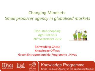 Changing Mindsets:  Small  producer agency in globalised markets