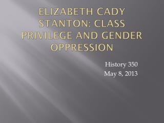 Elizabeth Cady Stanton: Class Privilege and Gender Oppression