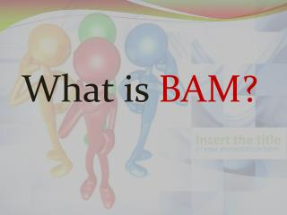 What is  BAM?