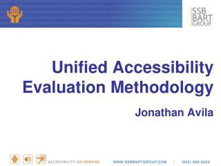 Unified Accessibility Evaluation Methodology Jonathan Avila
