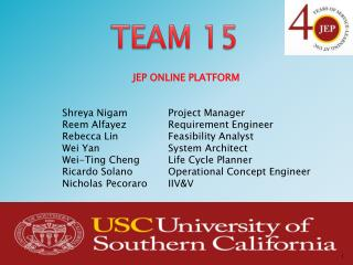 JEP ONLINE PLATFORM Shreya Nigam		Project Manager Reem Alfayez 		Requirement Engineer Rebecca Lin		Feasibility Analyst