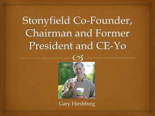Stonyfield Co-Founder, Chairman and Former President and CE-Yo