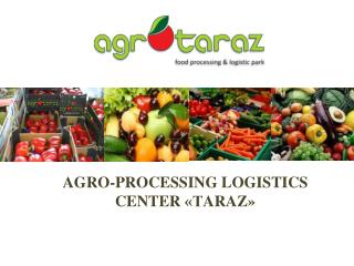 AGRO-PROCESSING LOGISTICS CENTER  «Т ARAZ »