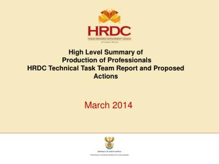 High Level Summary of  Production of Professionals  HRDC Technical Task Team Report and Proposed Actions
