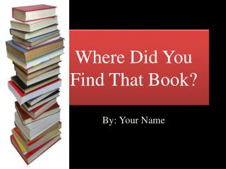 Where Did You Find That Book?