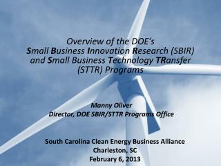 Overview of the DOE's  S mall  B usiness  I nnovation  R esearch (SBIR) and  S mall Business  T echnology  TR ansfer (S