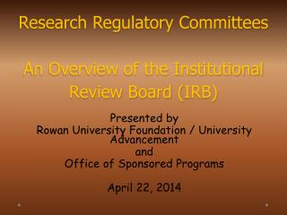 Research Regulatory Committees An Overview of the Institutional Review Board ( IRB)