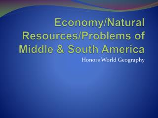 Economy/Natural Resources/Problems of Middle & South America