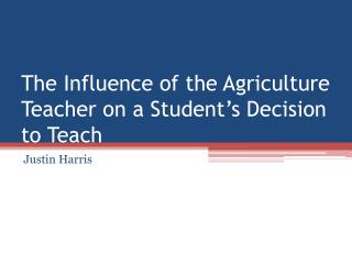 The Influence of the Agriculture Teacher on a Student's Decision to Teach