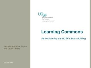 Learning Commons Re-envisioning  the  UCSF  Library  Building