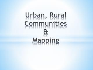 Urban, Rural Communities &  Mapping
