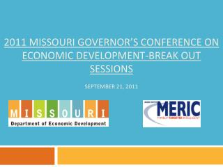 2011 Missouri Governor's Conference on Economic Development-Break out Sessions September 21, 2011