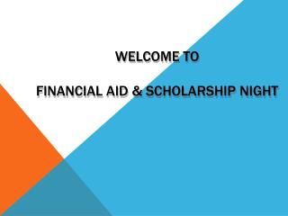 Welcome to  Financial Aid  & scholarship night