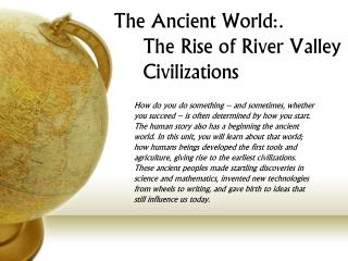 The Ancient World:.     The Rise of River Valley     Civilizations