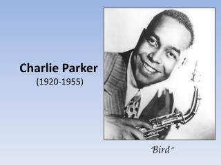 Charlie Parker  (1920-1955)