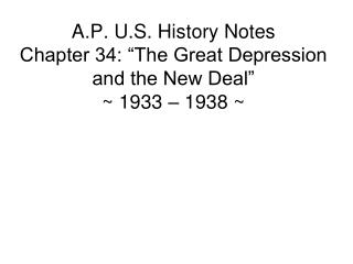 "A.P. U.S. History Notes Chapter 34: ""The Great Depression and the New Deal"" ~ 1933 – 1938 ~"