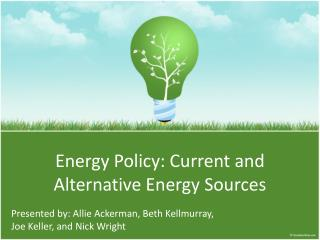 Energy Policy: Current and Alternative Energy Sources
