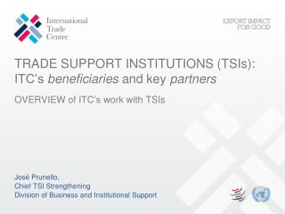 TRADE SUPPORT INSTITUTIONS ( TSIs ): ITC's beneficiaries  and key  partners