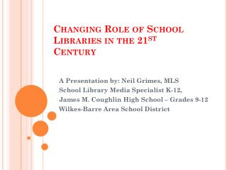 Changing Role of School Libraries in the 21 st  Century