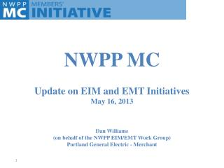 Update on EIM and EMT Initiatives May 16, 2013