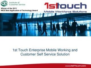 1st Touch Enterprise Mobile Working and Customer Self Service Solution