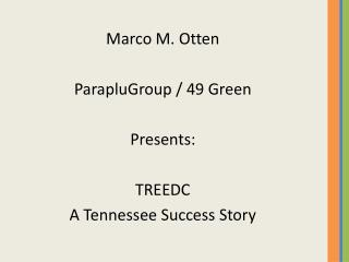 Marco M.  Otten ParapluGroup  / 49 Green Presents: TREEDC A Tennessee Success Story