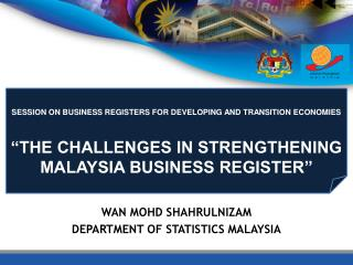"SESSION ON BUSINESS REGISTERS FOR DEVELOPING AND TRANSITION ECONOMIES "" THE  CHALLENGES IN  STRENGTHENING MALAYSIA BUSI"