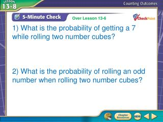 1) What is the probability of getting a 7 while rolling two number cubes? 2) What is the probability of rolling an odd