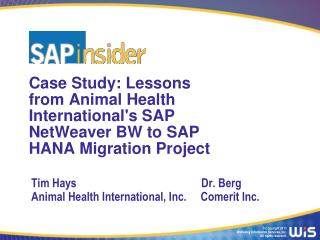 Case Study: Lessons from Animal Health International's SAP  NetWeaver  BW to SAP HANA Migration Project