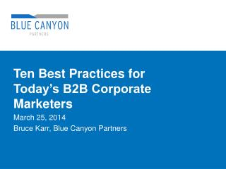 Ten Best Practices for Today's  B2B Corporate  Marketers