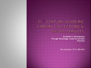 21 st  Century Academic  Library Collections & Digital Services