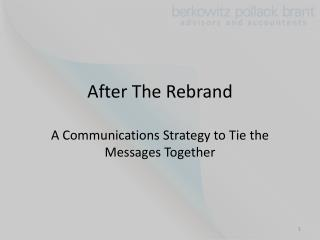 After The Rebrand A Communications Strategy to Tie the Messages Together