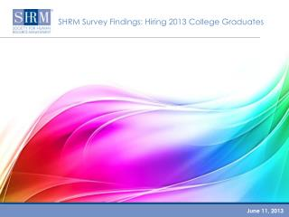 SHRM Survey Findings:  Hiring 2013 College Graduates