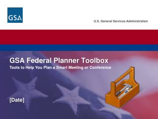 U.S. General Services Administration.  Federal Acquisition Service. GSA Federal Planner Toolbox Tools to Help You Plan