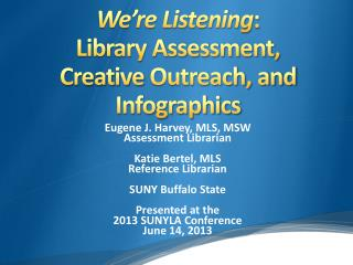 We're Listening :  Library Assessment, Creative  Outreach, and  Infographics