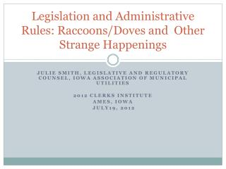 Legislation and Administrative  Rules: Raccoons/Doves and  Other  S trange  H appenings