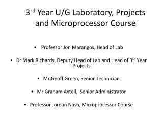 Professor  Jon  Marangos , Head of Lab  Dr Mark Richards, Deputy Head of Lab and Head of 3 rd  Year Projects Mr Geoff