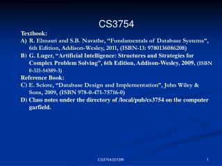 "CS3754  Textbook: R.  Elmasri  and S.B.  Navathe , ""Fundamentals of Database Systems"",  6th  Edition, Addison-Wesley,"