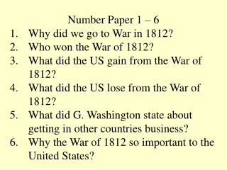 Number Paper 1 – 6 Why did we go to War in 1812? Who won the War of 1812? What did the US gain from the War of 1812?