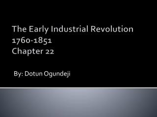 The Early Industrial Revolution 1760-1851 Chapter 22