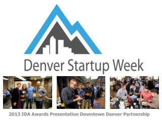 2 013 IDA Awards Presentation Downtown Denver Partnership