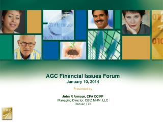 AGC Financial Issues Forum January 10, 2014 Presented by John R Armour, CPA CCIFP Managing Director, CBIZ MHM,  LLC Den