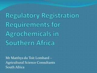Regulatory Registration  Requirements  for Agrochemicals in  Southern Africa
