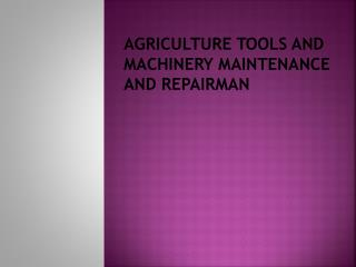 AGRICULTURE TOOLS AND MACHINERY MAINTENANCE AND REPAIRMAN