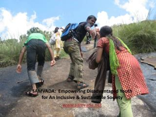 SAMVADA:  Empowering Disadvantaged Youth for An Inclusive & Sustainable Society www. samvada.net