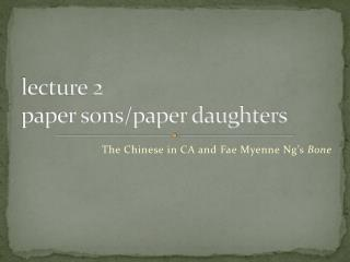 l ecture 2 paper sons/paper daughters