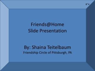 Friends@Home Slide  Presentation By: Shaina  Teitelbaum Friendship Circle of Pittsburgh, PA