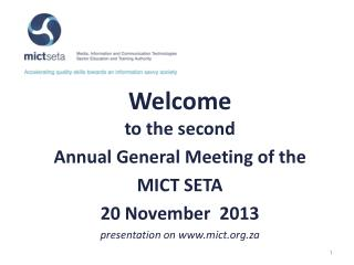 Welcome  to the second Annual General Meeting of the  MICT SETA 20 November  2013 p resentation on www.mict.org.za