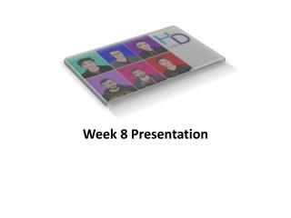 Week 8 Presentation