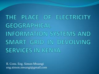 THE PLACE OF ELECTRICITY GEOGRAPHICAL INFORMATION SYSTEMS AND SMART GRID IN DEVOLVING SERVICES IN KENYA